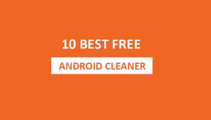 10 best free cleaning apps for android phone